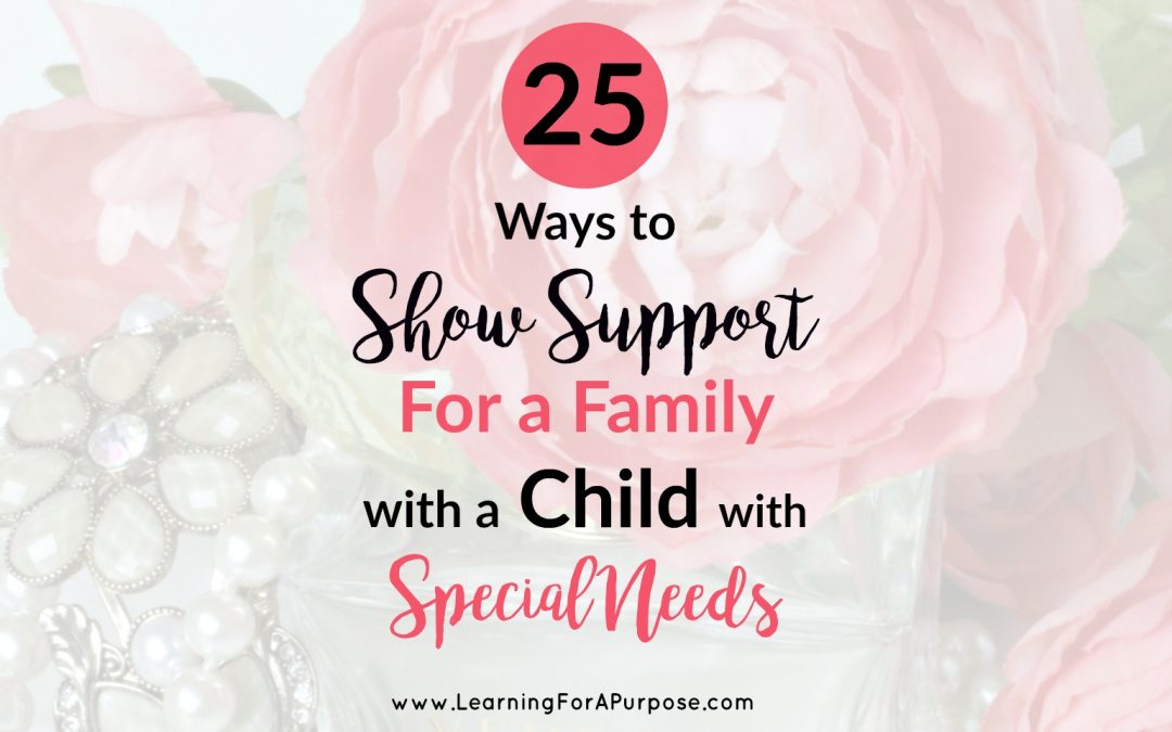 25 Ways to Show Support For a Family with a Child with Special Needs