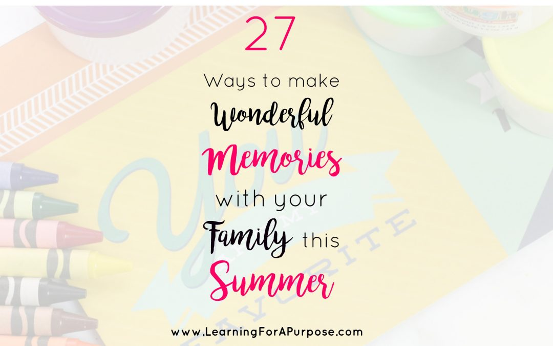 27 Ways to make Wonderful Memories with your Family this Summer
