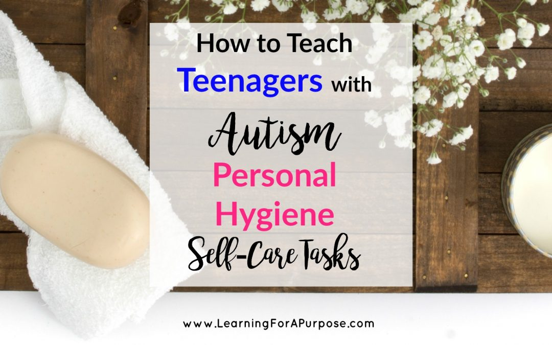 How to Teach Teenagers with Autism Personal Hygiene Self-Care Tasks