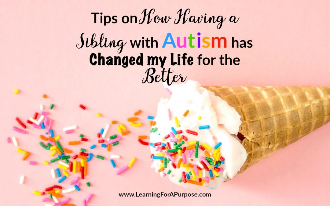 Tips on How Having a Sibling with Autism has Changed my Life for the Better