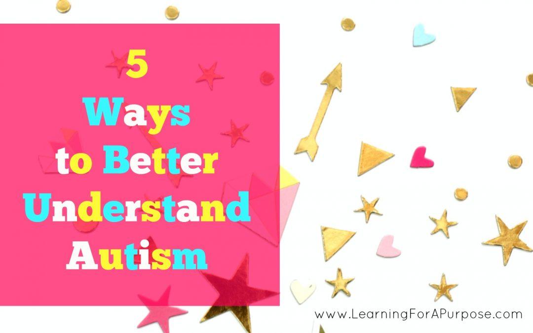 5 Ways to Better Understand Autism
