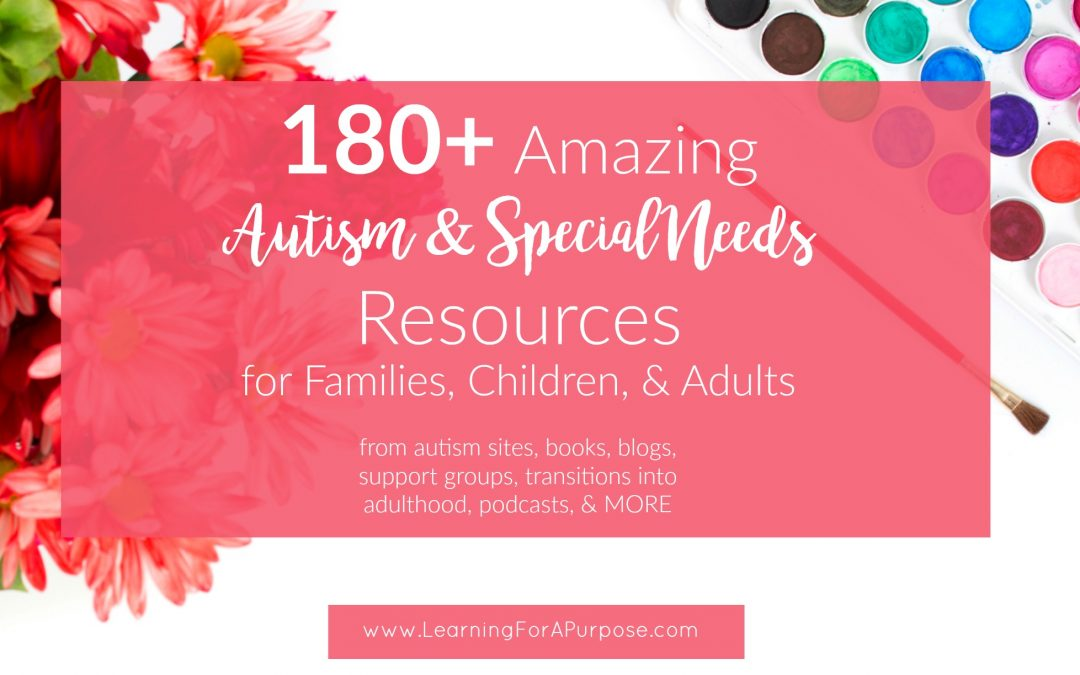 180+ Amazing Autism and Special Needs Resources